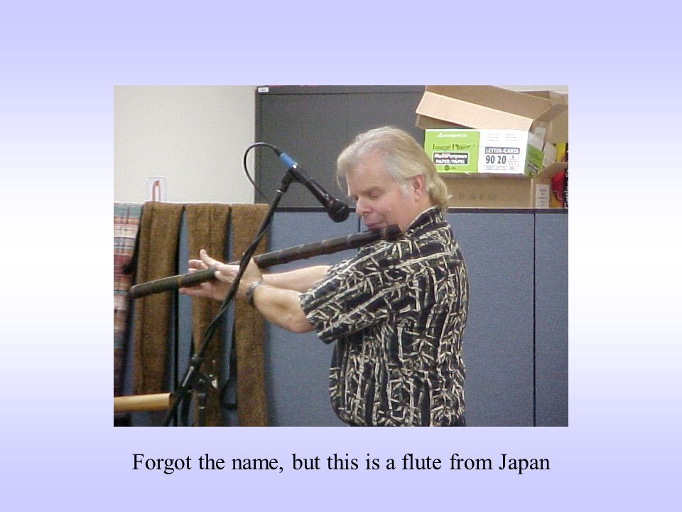 Forgot the name, but this is a flute from Japan