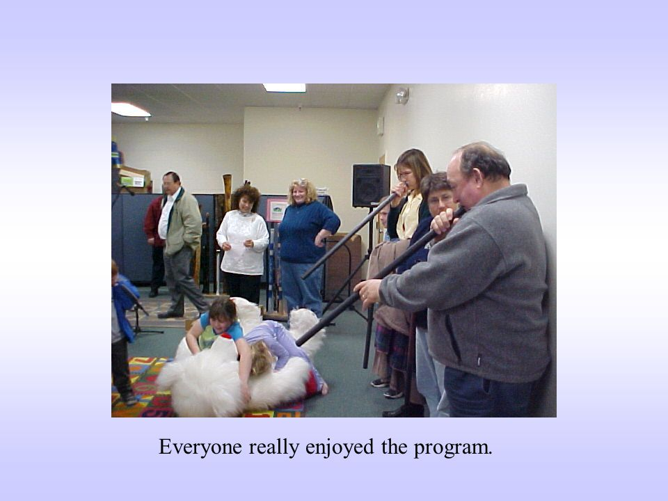 Everyone really enjoyed the program.