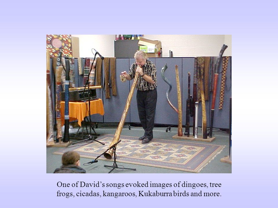 One of David's songs evoked images of dingoes, tree frogs, cicadas, kangaroos, Kukaburra birds and more.