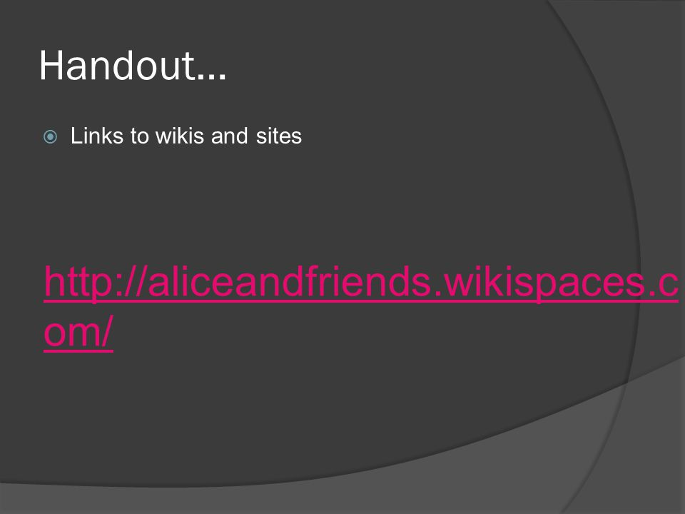 Handout…  Links to wikis and sites http://aliceandfriends.wikispaces.c om/