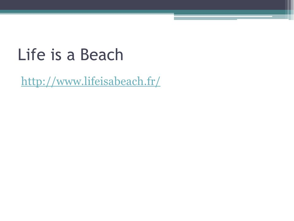 Life is a Beach http://www.lifeisabeach.fr/