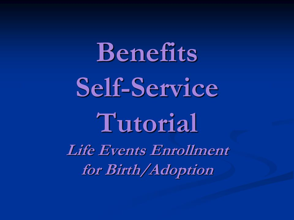 Benefits Self-Service Tutorial Life Events Enrollment for Birth/Adoption