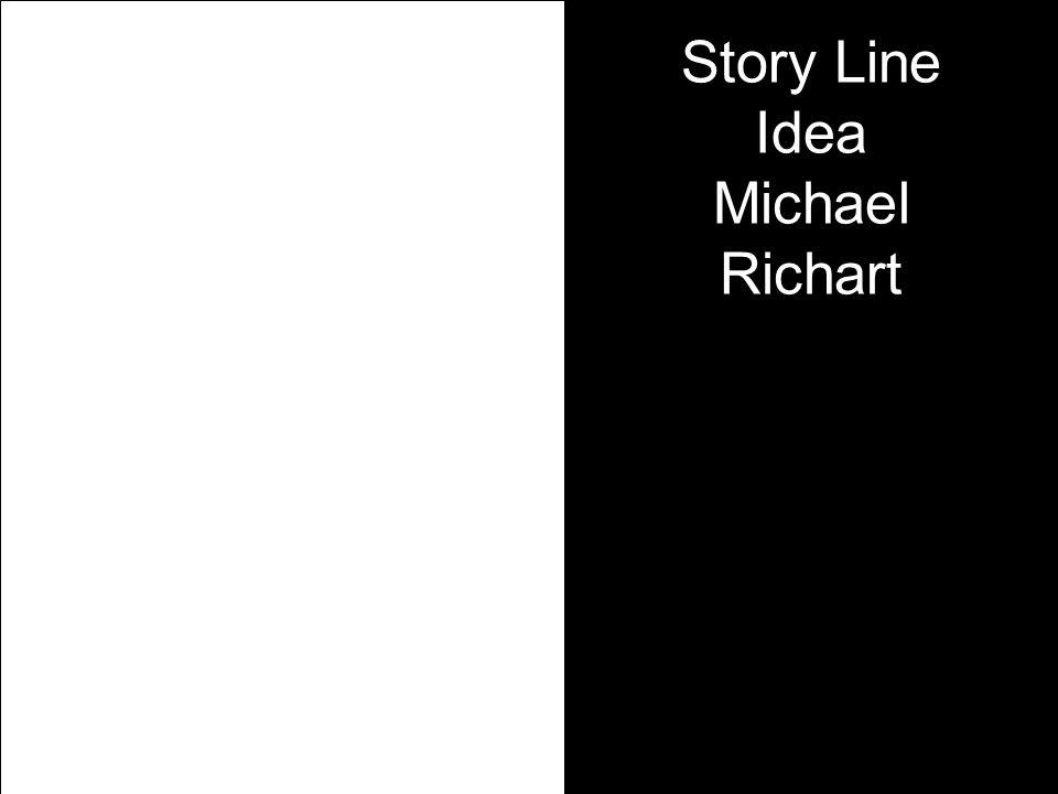 Story Line Idea Michael Richart