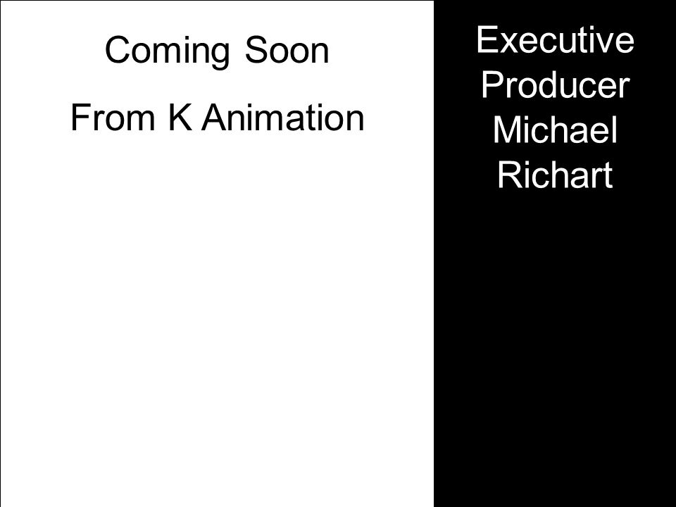 Executive Producer Michael Richart Coming Soon From K Animation