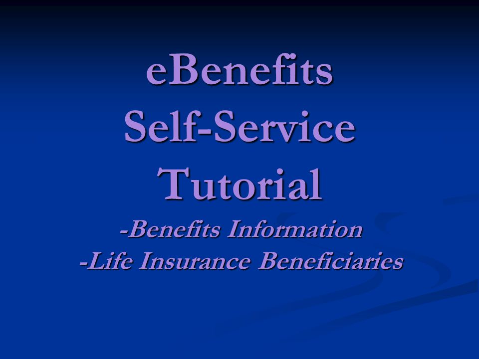 eBenefits Self-Service Tutorial -Benefits Information -Life Insurance Beneficiaries
