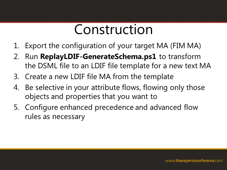 Construction 1.Export the configuration of your target MA (FIM MA) 2.Run ReplayLDIF-GenerateSchema.ps1 to transform the DSML file to an LDIF file temp