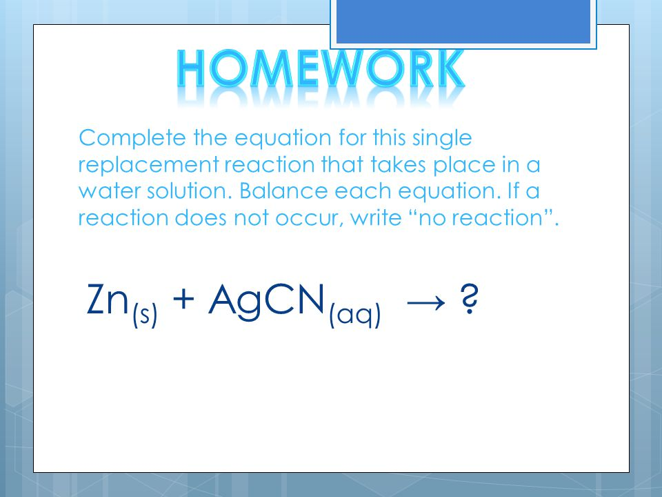 Complete the equation for this single replacement reaction that takes place in a water solution. Balance each equation. If a reaction does not occur,