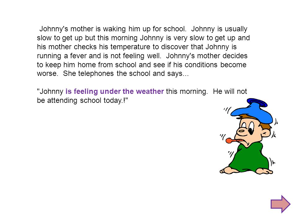 Johnny s mother is waking him up for school.