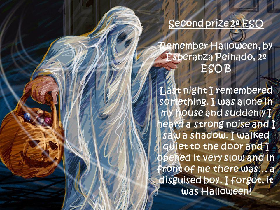 Second prize 2º ESO Remember Halloween, by Esperanza Peinado, 2º ESO B Last night I remembered something.