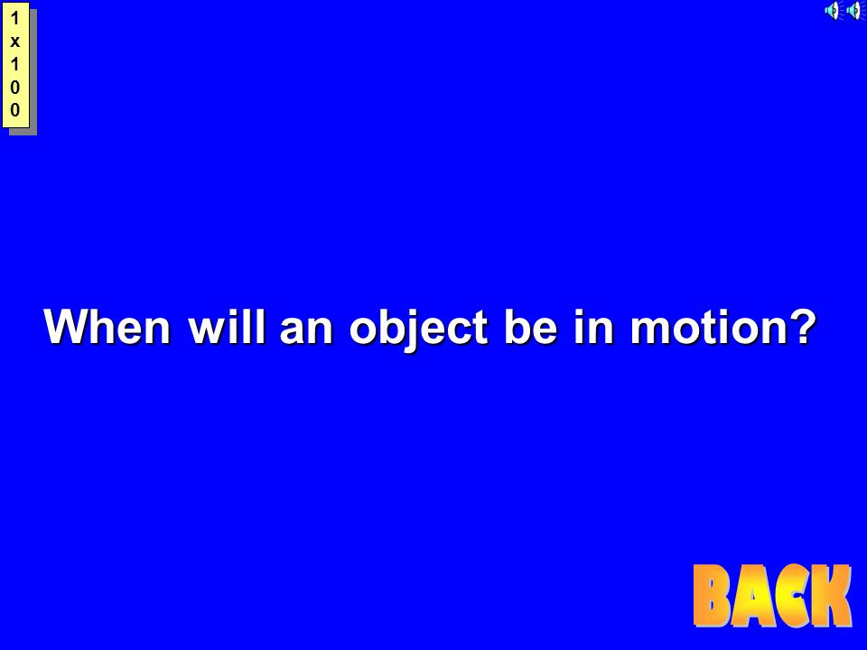 When will an object be in motion? 1x1001x100 1x1001x100