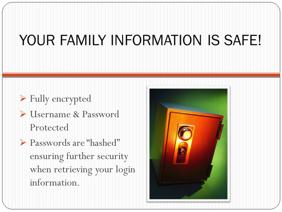 YOUR FAMILY INFORMATION IS SAFE.