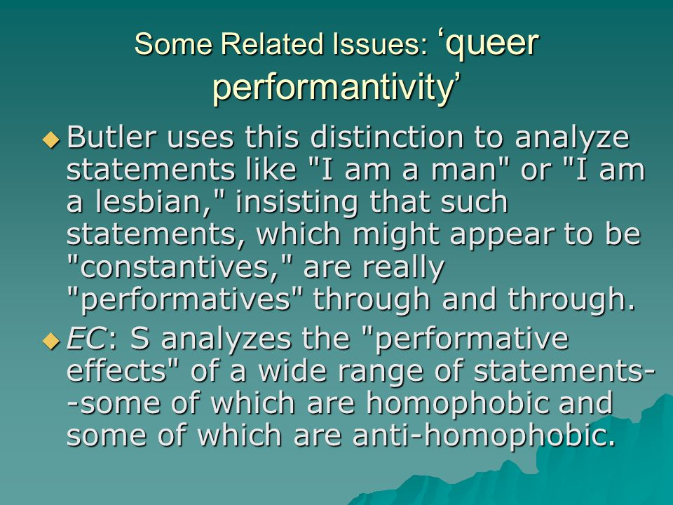 Some Related Issues: 'queer performantivity'  Butler uses this distinction to analyze statements like