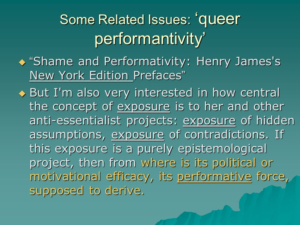 """Some Related Issues: 'queer performantivity'  """" Shame and Performativity: Henry James's New York Edition Prefaces """"  But I'm also very interested in"""
