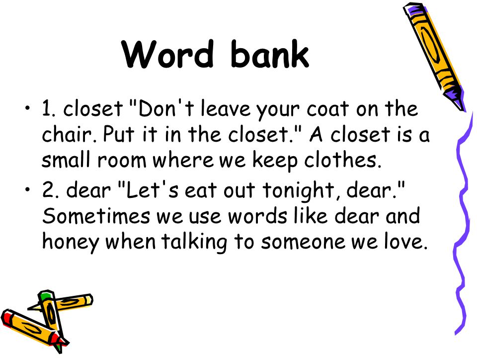 Word bank 1. closet Don t leave your coat on the chair.