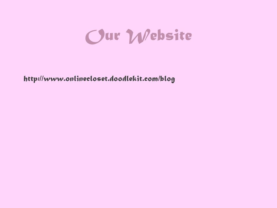Our Website http://www.onlinecloset.doodlekit.com/blog