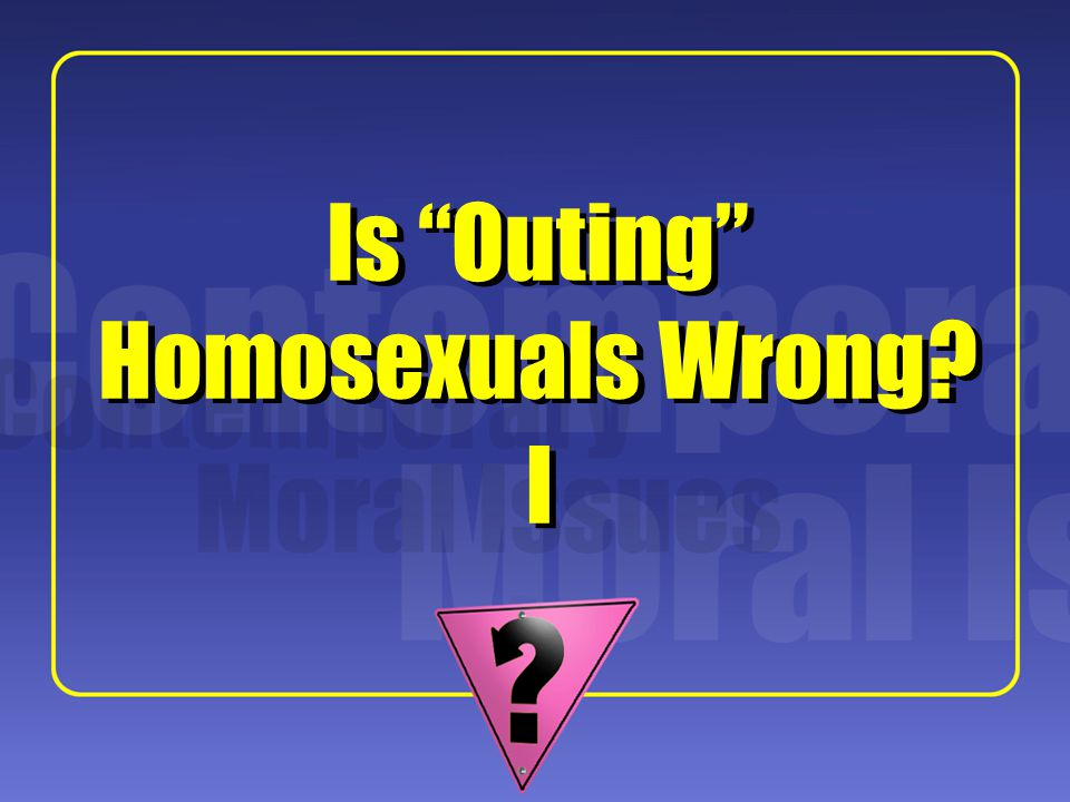 "1 I I Is ""Outing"" Homosexuals Wrong?"