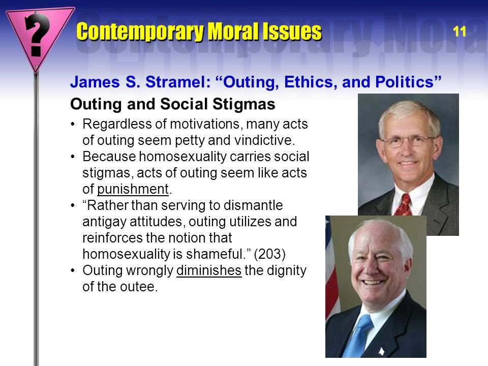 "11 Outing and Social Stigmas James S. Stramel: ""Outing, Ethics, and Politics"" Regardless of motivations, many acts of outing seem petty and vindictive"