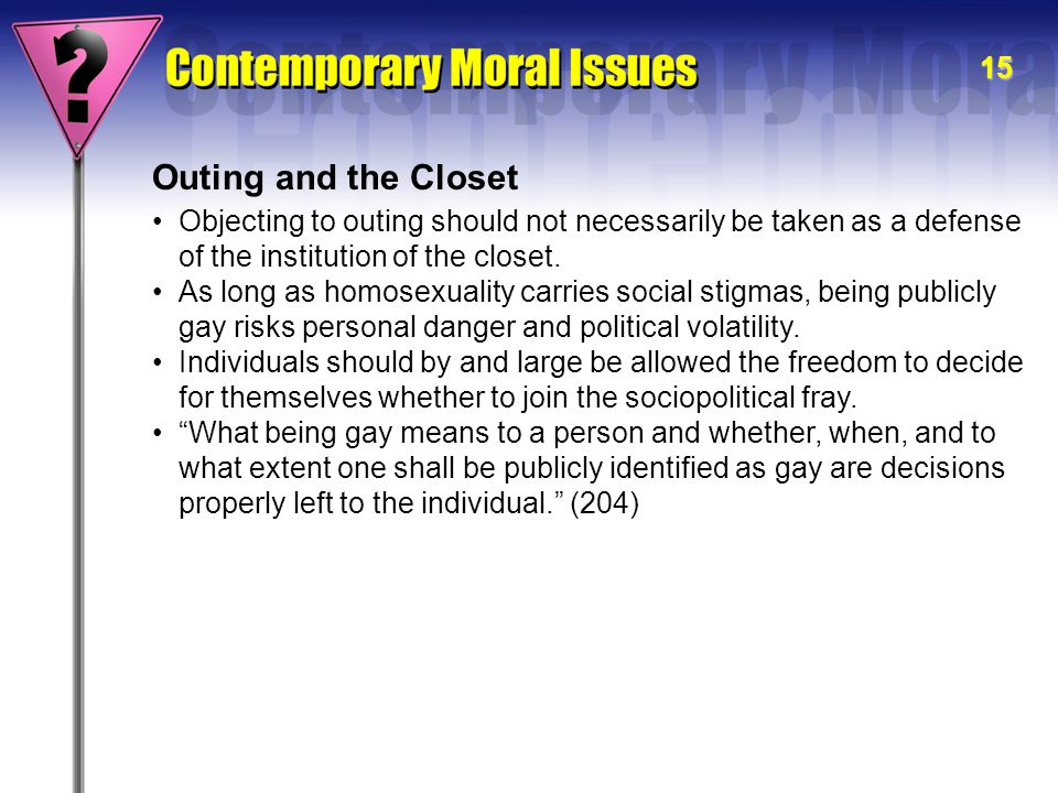 15 Outing and the Closet Objecting to outing should not necessarily be taken as a defense of the institution of the closet. As long as homosexuality c