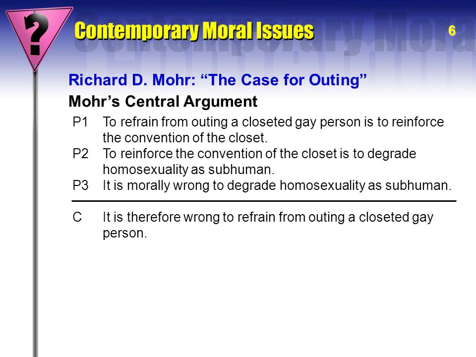 "6 Mohr's Central Argument Richard D. Mohr: ""The Case for Outing"" P1To refrain from outing a closeted gay person is to reinforce the convention of the"