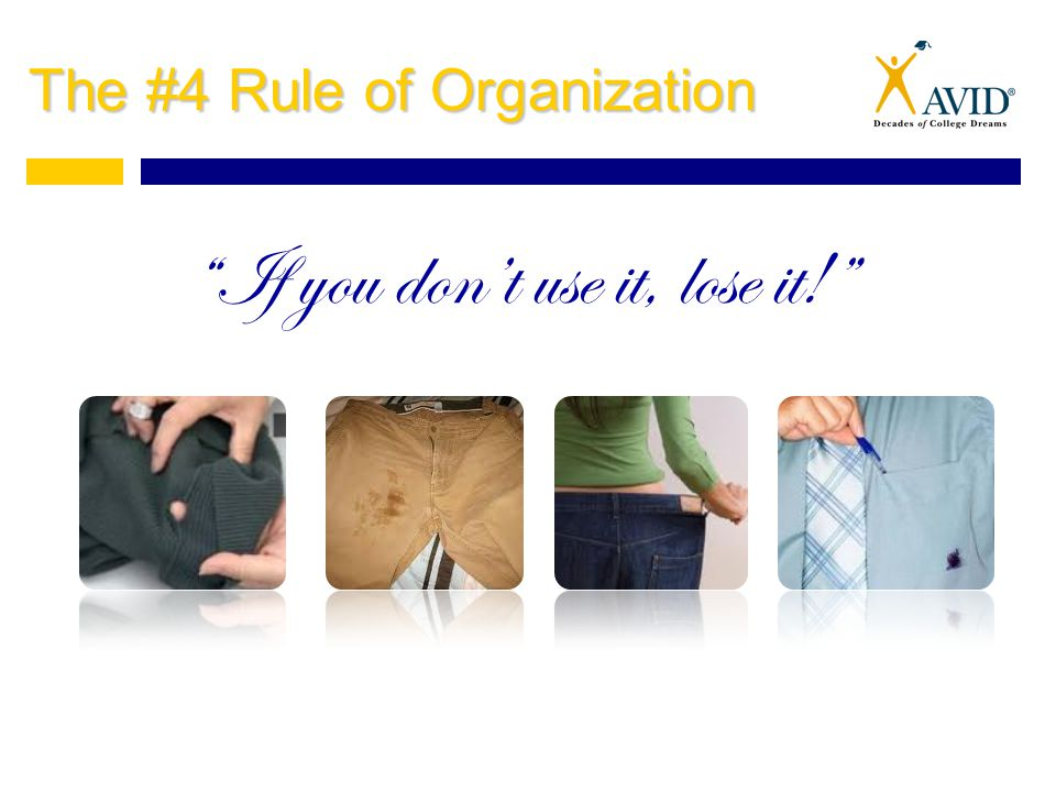 The #4 Rule of Organization If you don't use it, lose it!