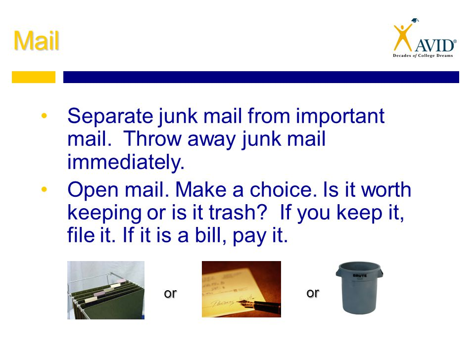 Mail Separate junk mail from important mail. Throw away junk mail immediately.