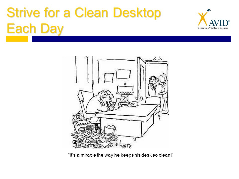 Strive for a Clean Desktop Each Day It's a miracle the way he keeps his desk so clean!
