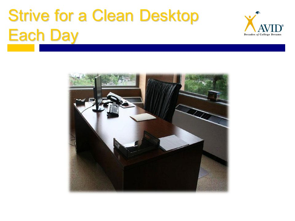 Strive for a Clean Desktop Each Day
