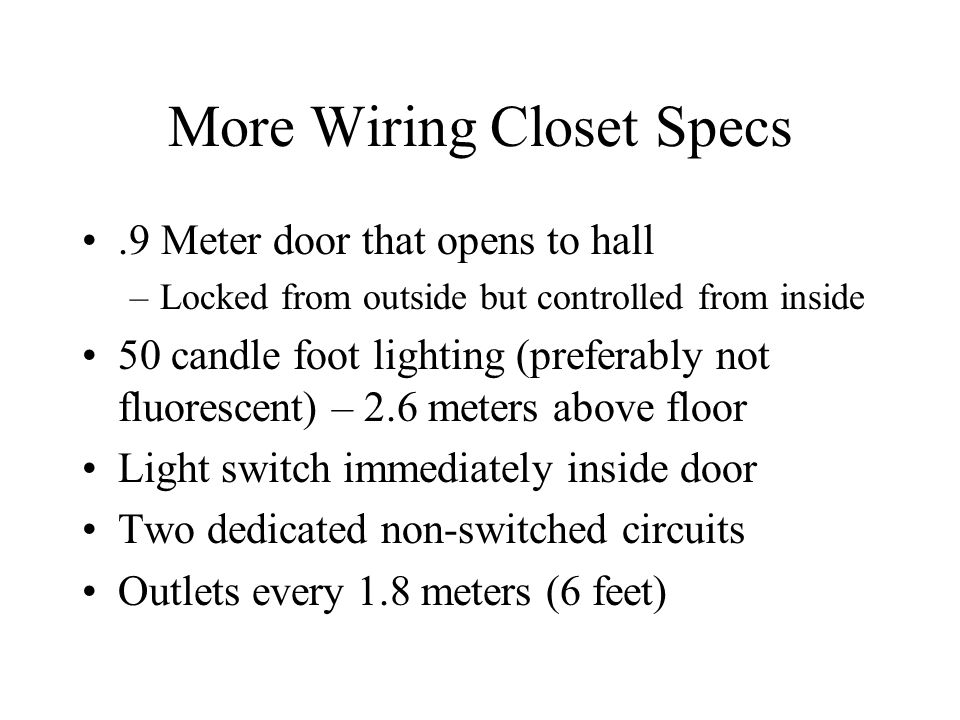 More Wiring Closet Specs.9 Meter door that opens to hall –Locked from outside but controlled from inside 50 candle foot lighting (preferably not fluor