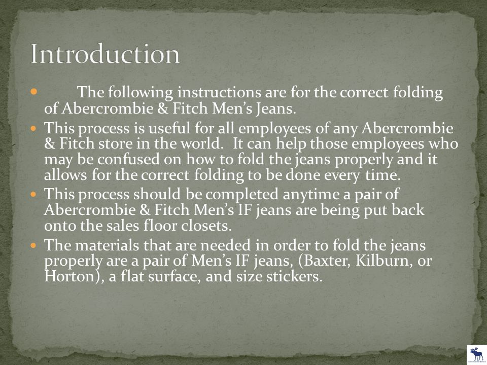The following instructions are for the correct folding of Abercrombie & Fitch Men's Jeans. This process is useful for all employees of any Abercrombie