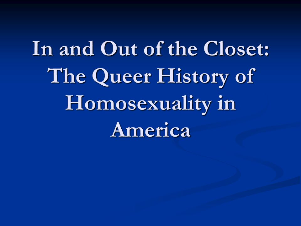 In and Out of the Closet: The Queer History of Homosexuality in America