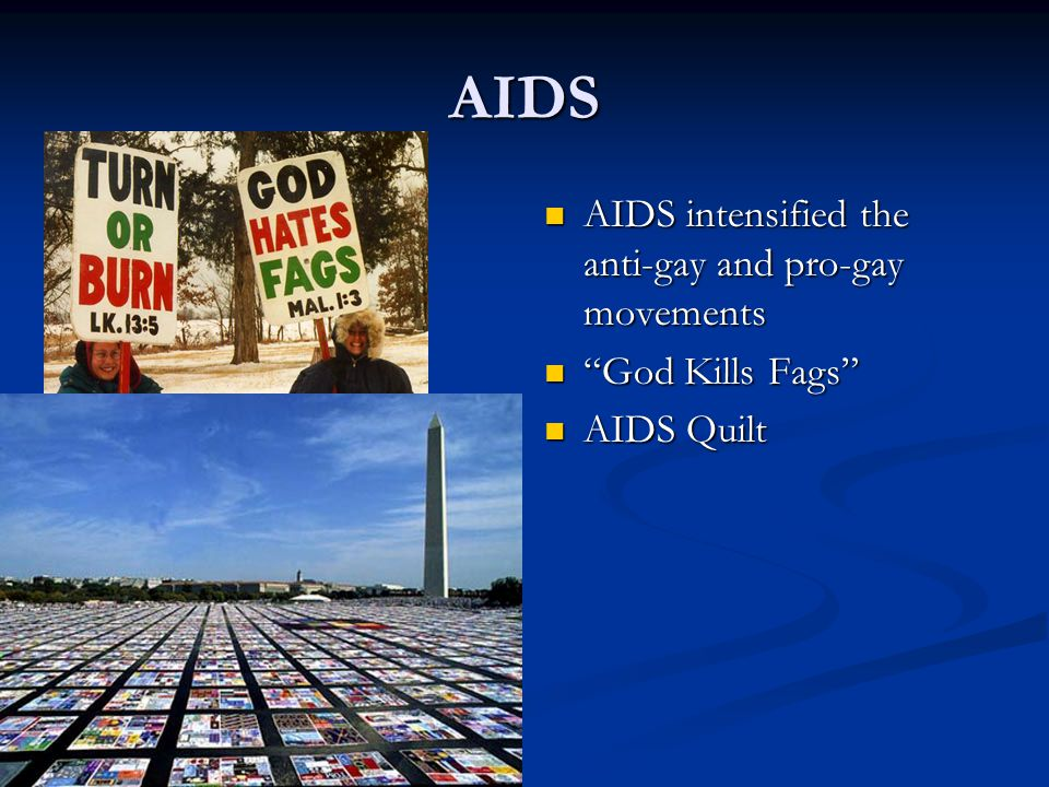 AIDS AIDS intensified the anti-gay and pro-gay movements God Kills Fags AIDS Quilt