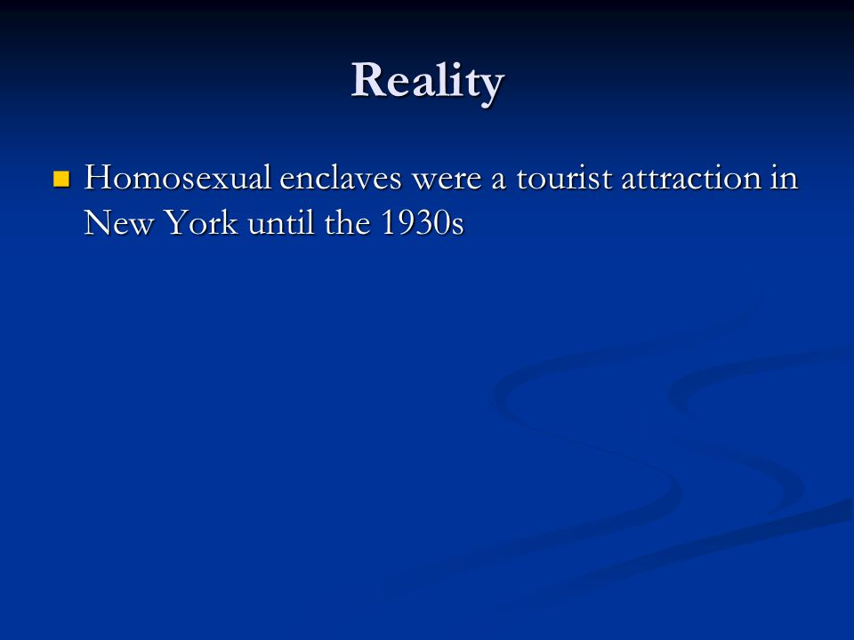 Reality Homosexual enclaves were a tourist attraction in New York until the 1930s Homosexual enclaves were a tourist attraction in New York until the 1930s
