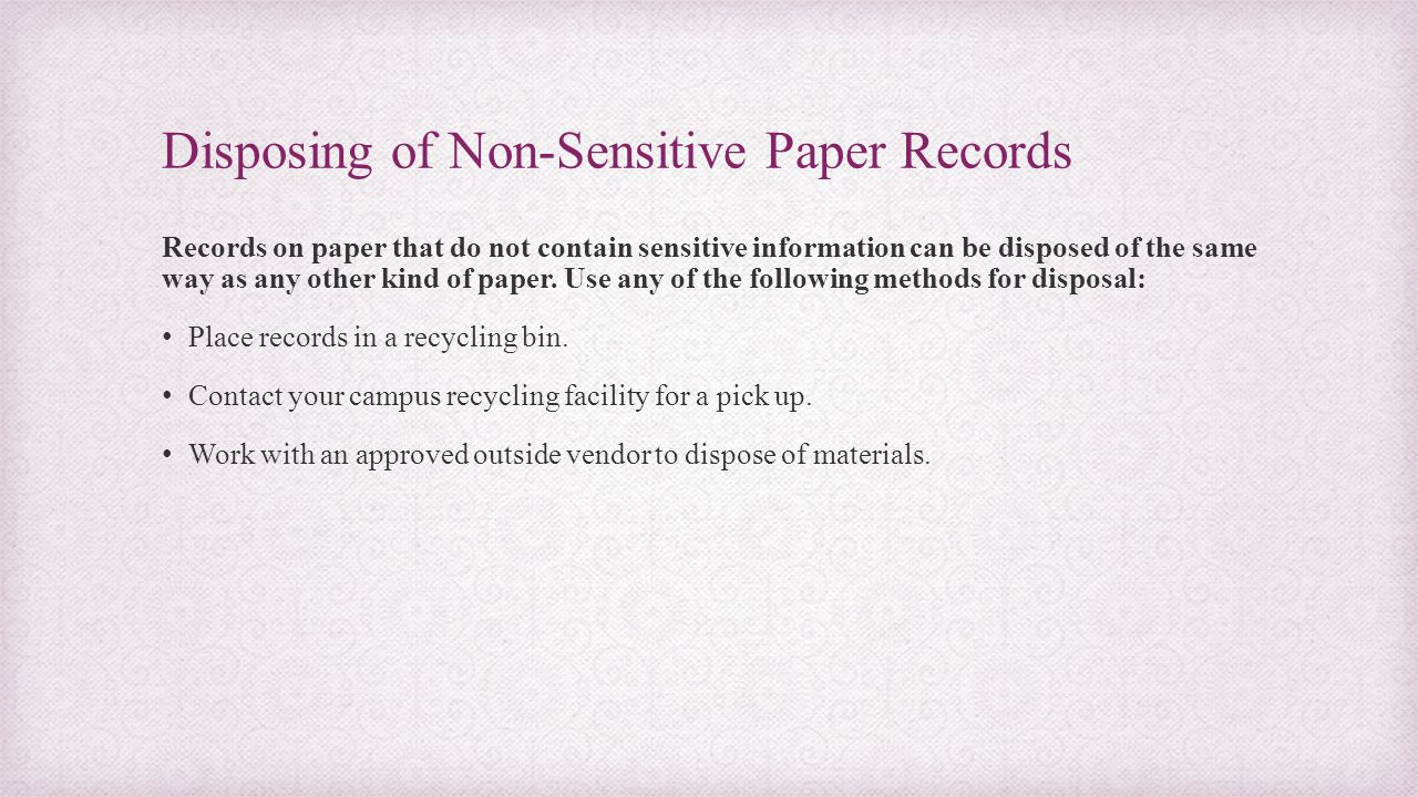 Disposing of Non-Sensitive Paper Records Records on paper that do not contain sensitive information can be disposed of the same way as any other kind