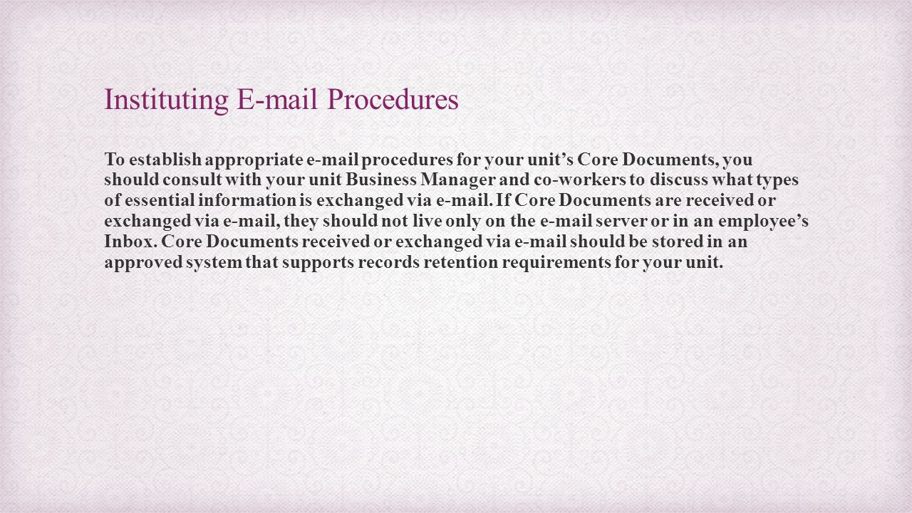 Instituting E-mail Procedures To establish appropriate e-mail procedures for your unit's Core Documents, you should consult with your unit Business Ma