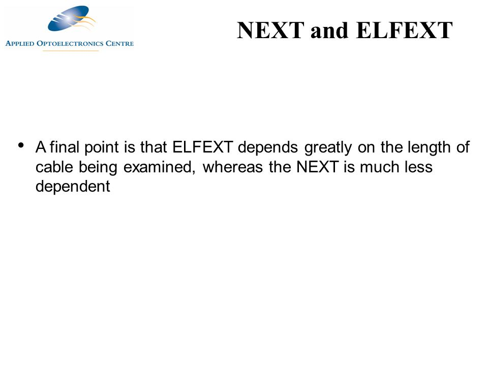 NEXT and ELFEXT A final point is that ELFEXT depends greatly on the length of cable being examined, whereas the NEXT is much less dependent