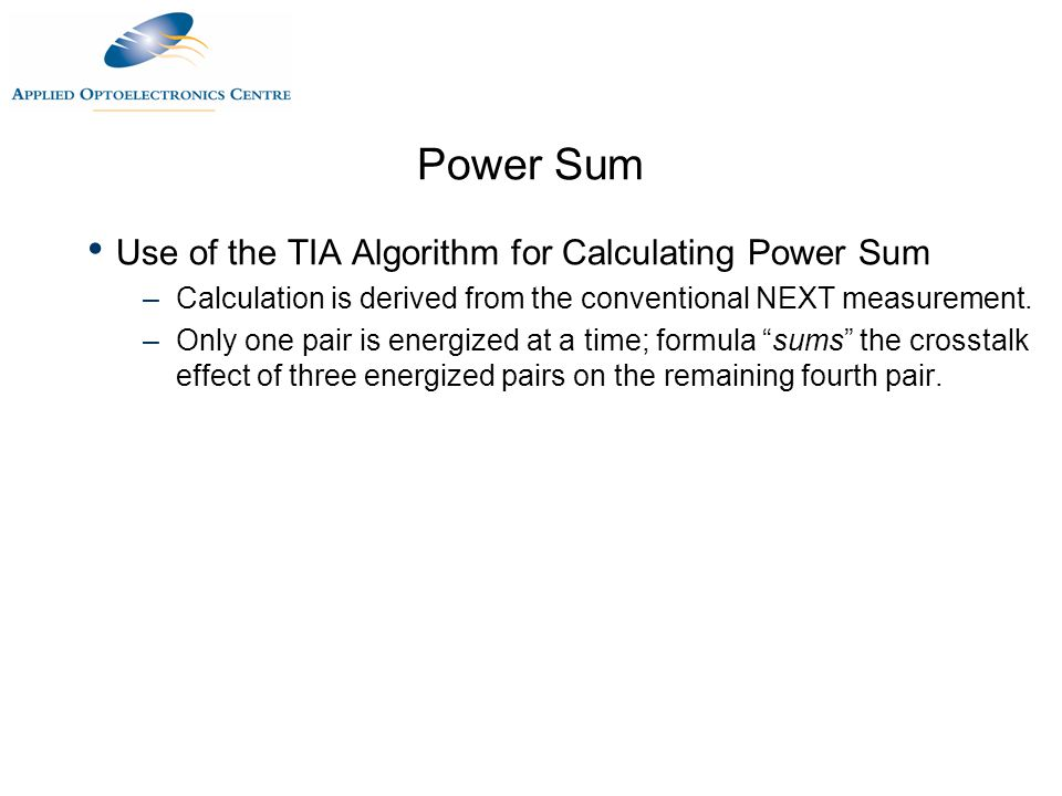 Power Sum Use of the TIA Algorithm for Calculating Power Sum –Calculation is derived from the conventional NEXT measurement. –Only one pair is energiz