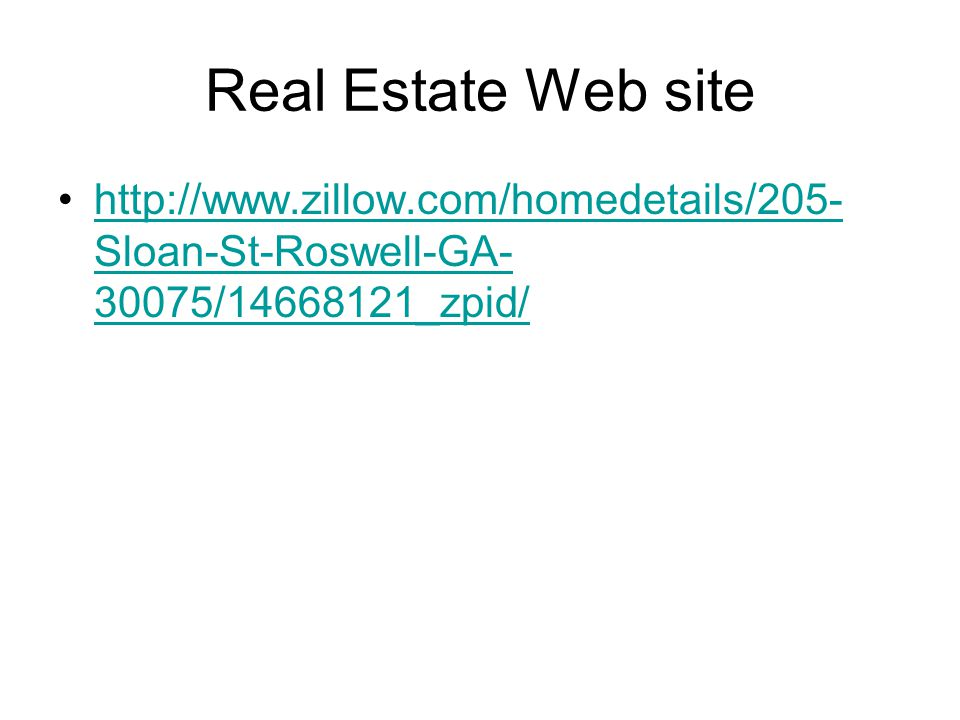 Real Estate Web site http://www.zillow.com/homedetails/205- Sloan-St-Roswell-GA- 30075/14668121_zpid/http://www.zillow.com/homedetails/205- Sloan-St-Roswell-GA- 30075/14668121_zpid/