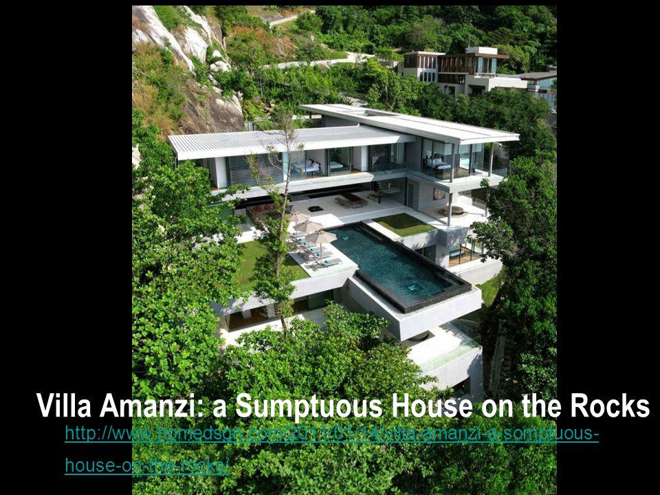 Villa Amanzi: a Sumptuous House on the Rocks http://www.homedsgn.com/2011/01/14/villa-amanzi-a-somptuous- house-on-the-rocks/http://www.homedsgn.com/2