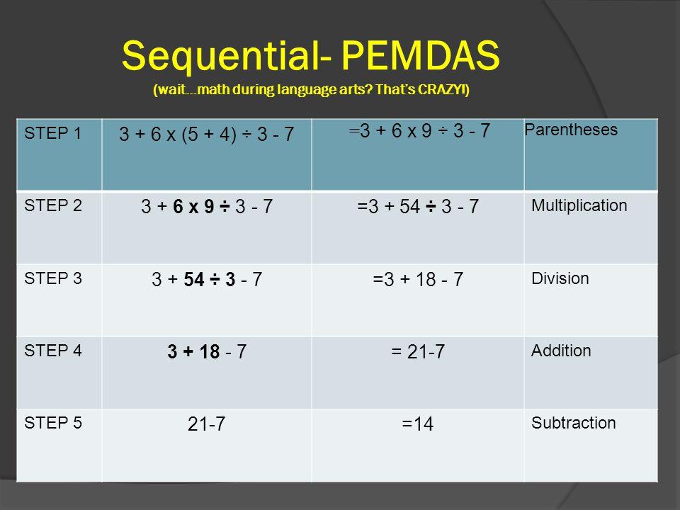 Sequential- PEMDAS (wait…math during language arts.