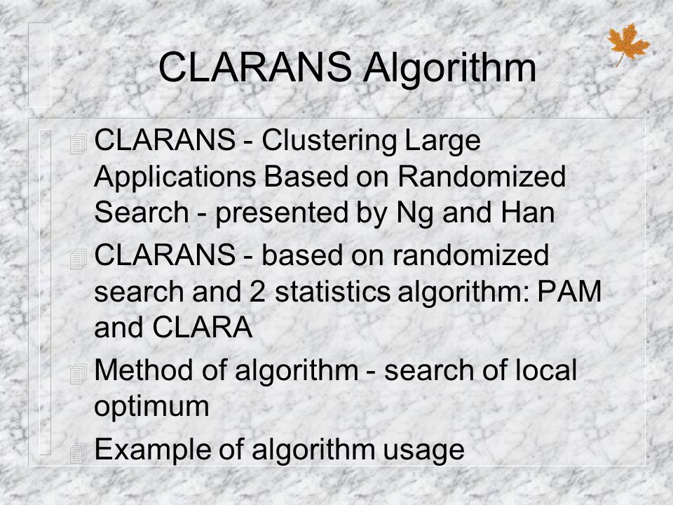 CLARANS Algorithm 4 CLARANS - Clustering Large Applications Based on Randomized Search - presented by Ng and Han 4 CLARANS - based on randomized searc