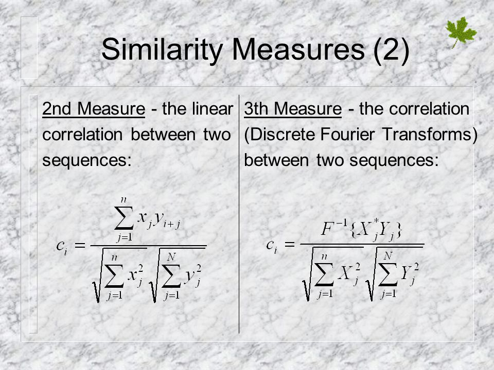 Similarity Measures (2) 3th Measure - the correlation (Discrete Fourier Transforms) between two sequences: 2nd Measure - the linear correlation between two sequences: