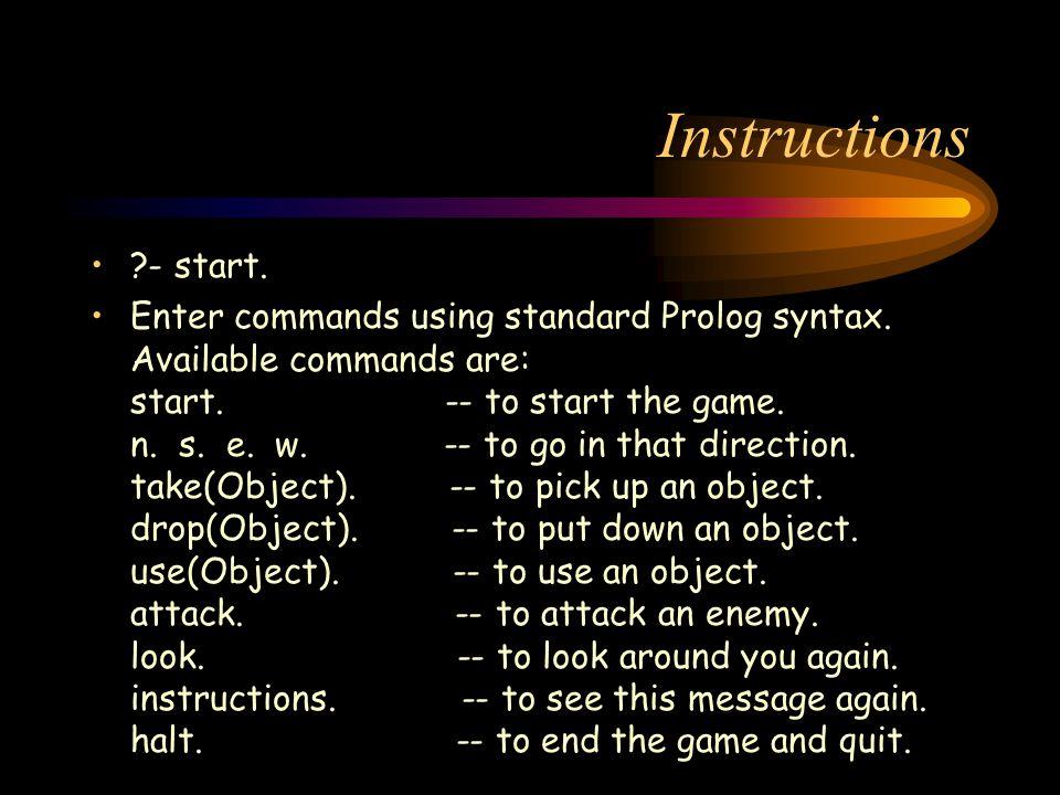 Instructions - start. Enter commands using standard Prolog syntax.