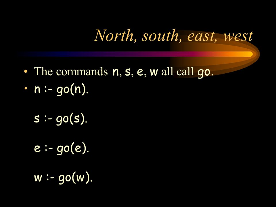 North, south, east, west The commands n, s, e, w all call go.