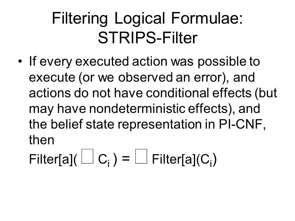 Filtering Logical Formulae: STRIPS-Filter If every executed action was possible to execute (or we observed an error), and actions do not have conditio