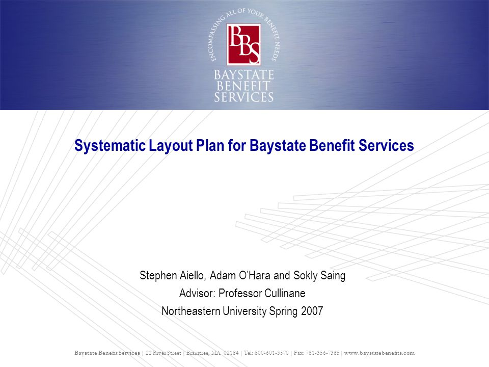 Baystate Benefit Services   22 River Street   Braintree, MA 02184   Tel: 800-601-3570   Fax: 781-356-7365   www.baystatebenefits.com Systematic Layout