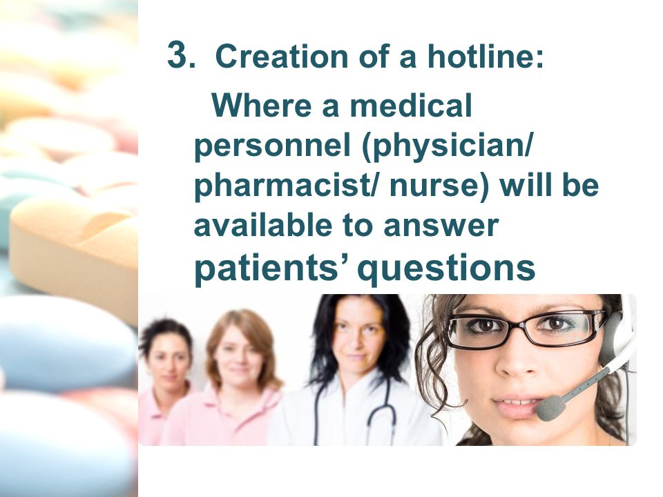 3. Creation of a hotline: Where a medical personnel (physician/ pharmacist/ nurse) will be available to answer patients' questions
