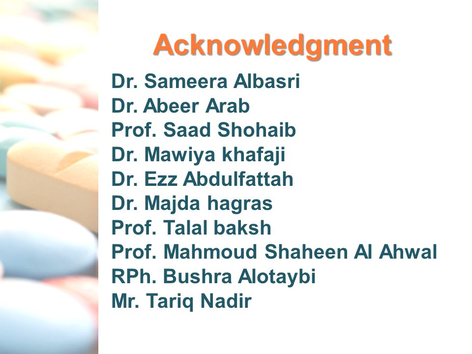 Acknowledgment Dr. Sameera Albasri Dr. Abeer Arab Prof. Saad Shohaib Dr. Mawiya khafaji Dr. Ezz Abdulfattah Dr. Majda hagras Prof. Talal baksh Prof. M