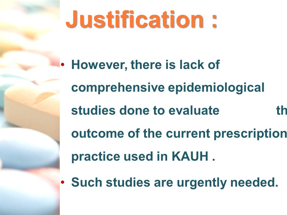 Justification : However, there is lack of comprehensive epidemiological studies done to evaluate the outcome of the current prescription practice used