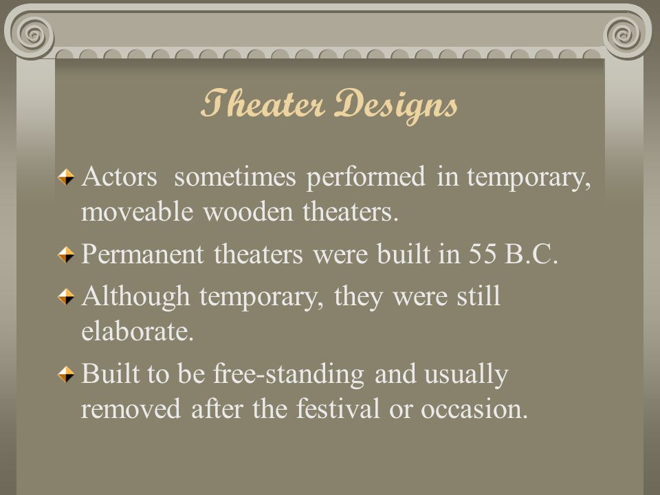 Theater Designs Actors sometimes performed in temporary, moveable wooden theaters.