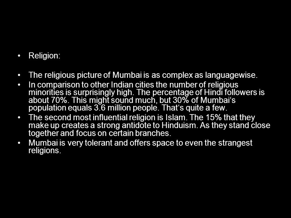 Religion: The religious picture of Mumbai is as complex as languagewise.